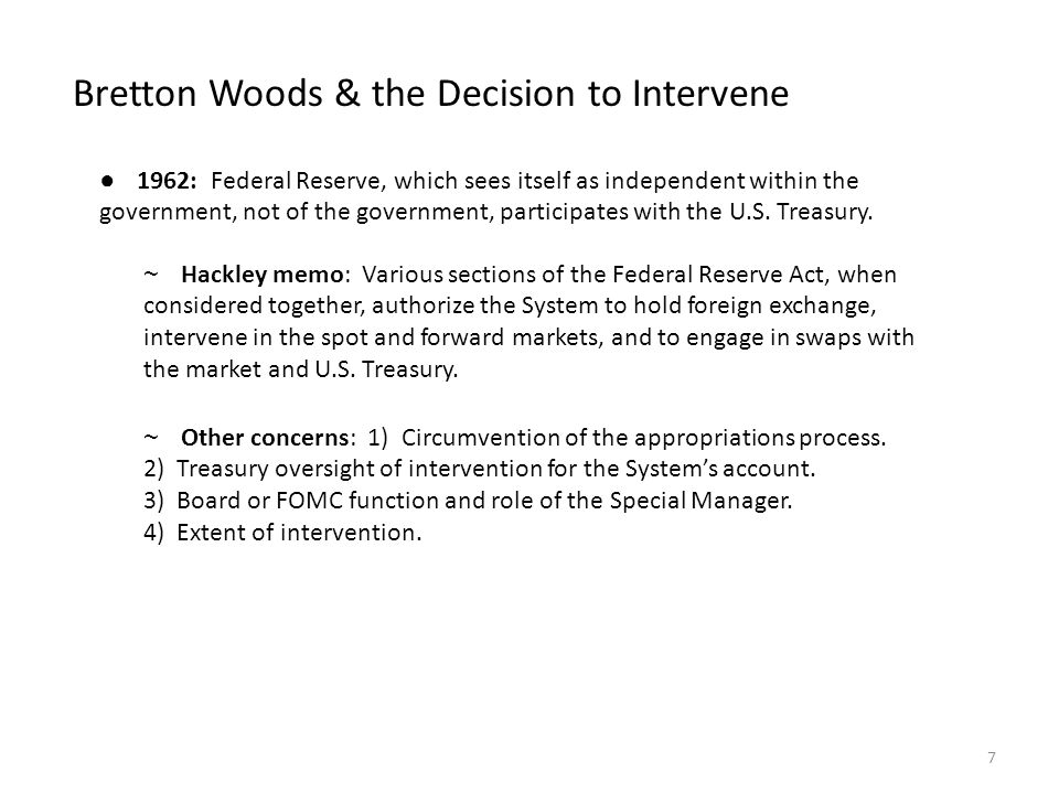 ● 1962: Federal Reserve, which sees itself as independent within the government, not of the government, participates with the U.S. Treasury. Bretton W