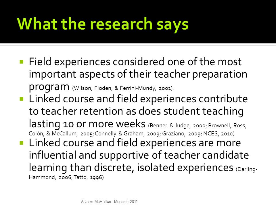  Field experiences considered one of the most important aspects of their teacher preparation program (Wilson, Floden, & Ferrini-Mundy, 2001).