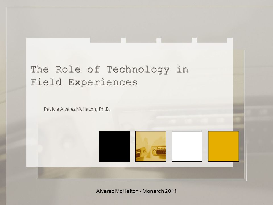 The Role of Technology in Field Experiences Patricia Alvarez McHatton, Ph.D.