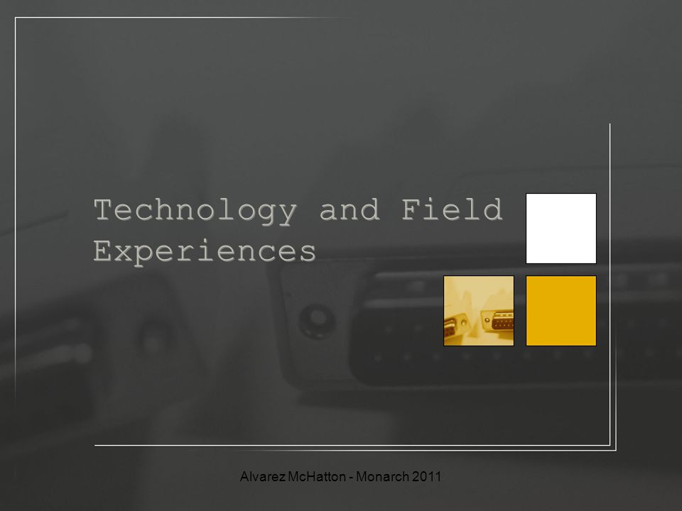 Technology and Field Experiences Alvarez McHatton - Monarch 2011