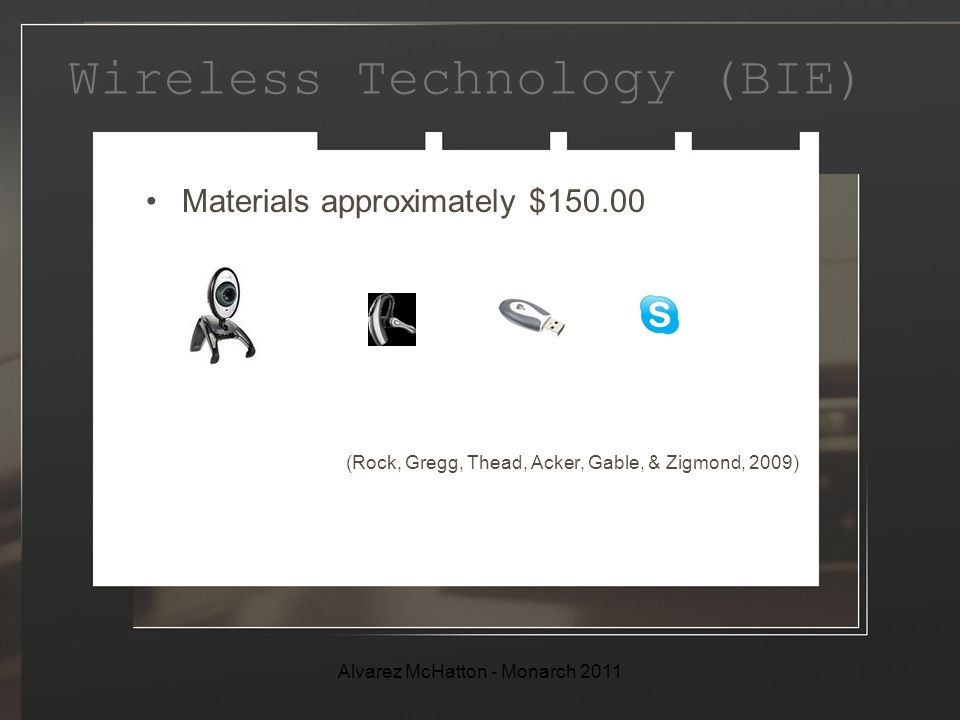 Wireless Technology (BIE) Materials approximately $150.00 (Rock, Gregg, Thead, Acker, Gable, & Zigmond, 2009) Alvarez McHatton - Monarch 2011