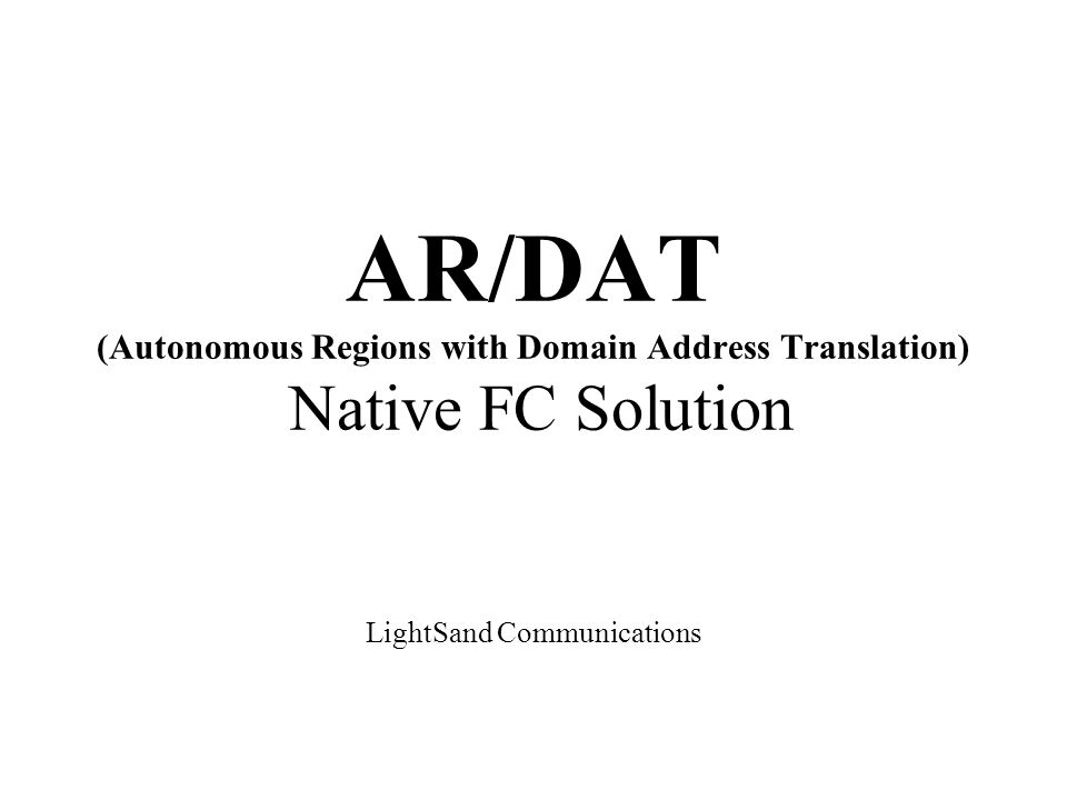 AR/DAT (Autonomous Regions with Domain Address Translation) Native FC Solution LightSand Communications