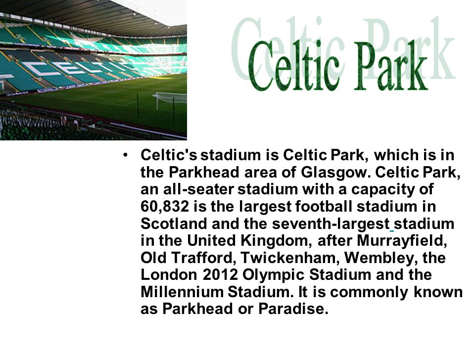 Celtic s stadium is Celtic Park, which is in the Parkhead area of Glasgow.