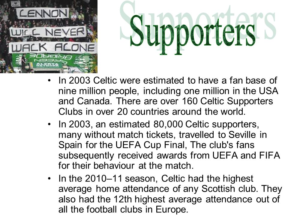 In 2003 Celtic were estimated to have a fan base of nine million people, including one million in the USA and Canada.