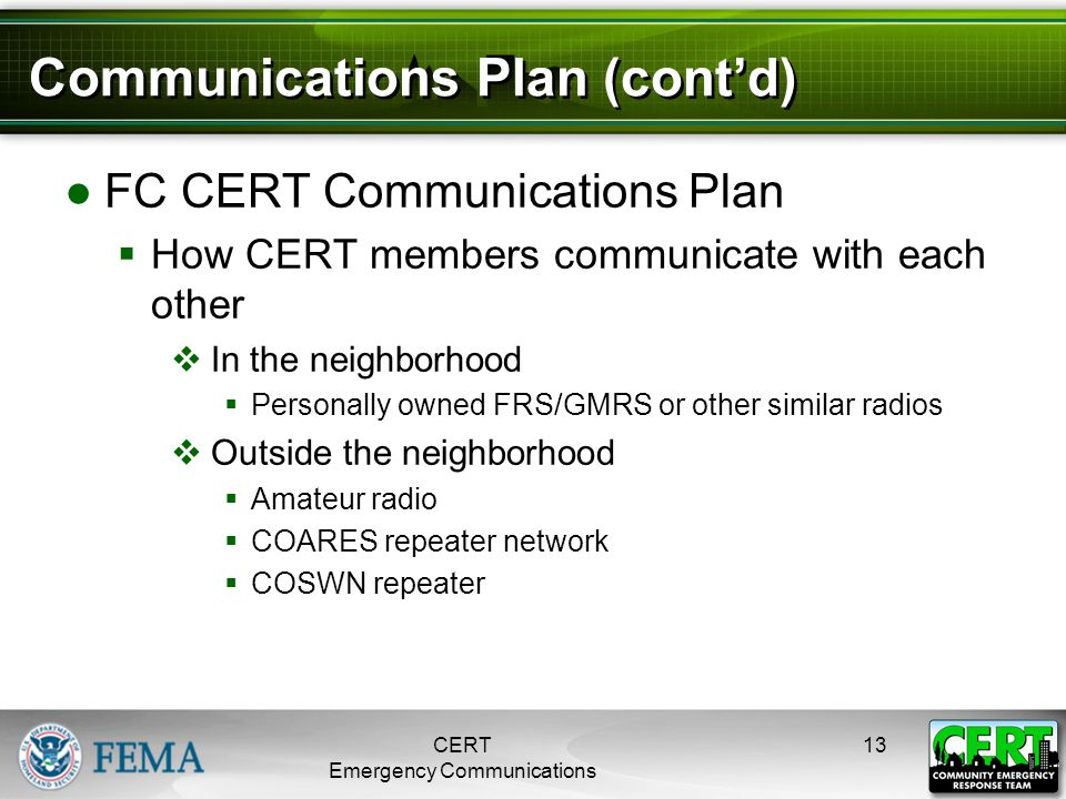 Communications Plan (cont'd) ●FC CERT Communications Plan  How CERT members communicate with each other  In the neighborhood  Personally owned FRS/