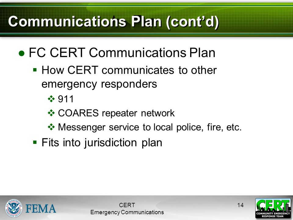 Communications Plan (cont'd) ●FC CERT Communications Plan  How CERT communicates to other emergency responders  911  COARES repeater network  Mess