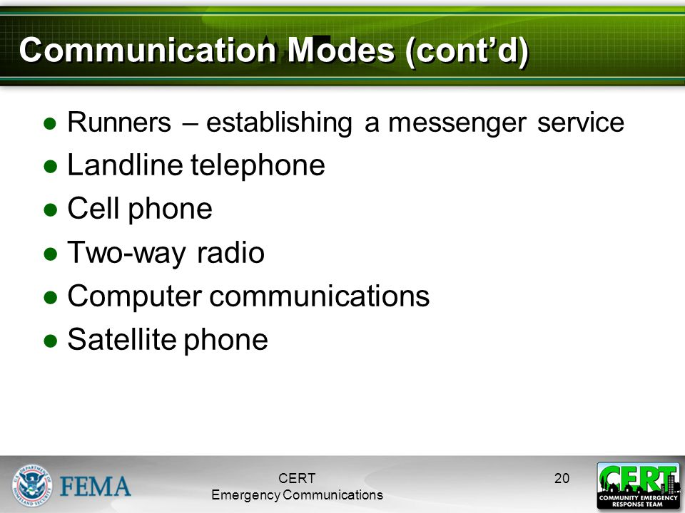 Communication Modes (cont'd) ●Runners – establishing a messenger service ●Landline telephone ●Cell phone ●Two-way radio ●Computer communications ●Sate