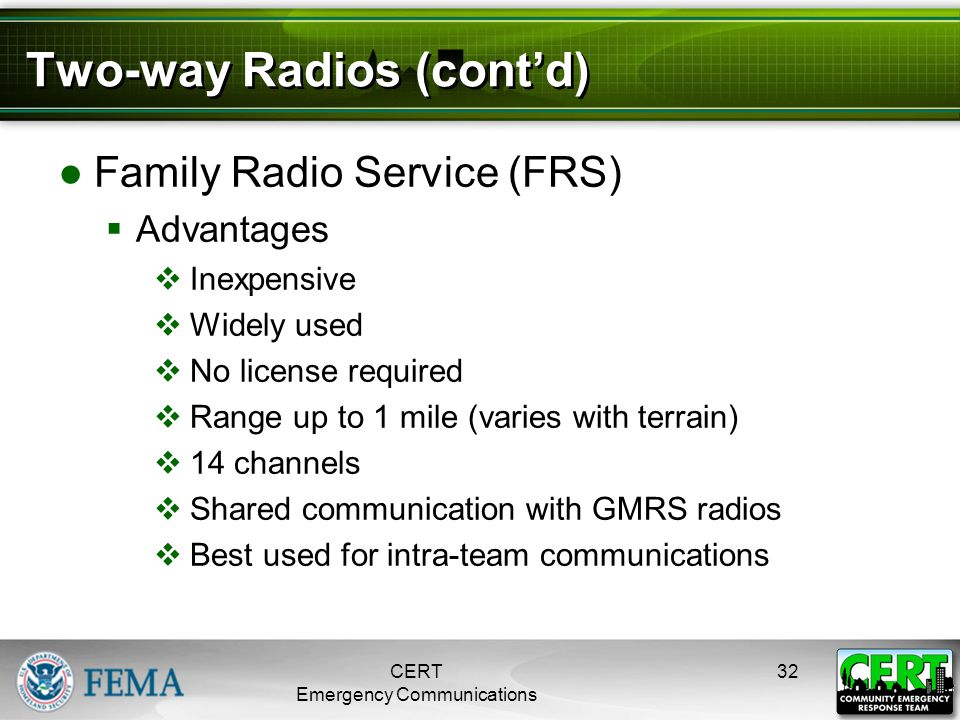 Two-way Radios (cont'd) ●Family Radio Service (FRS)  Advantages  Inexpensive  Widely used  No license required  Range up to 1 mile (varies with t