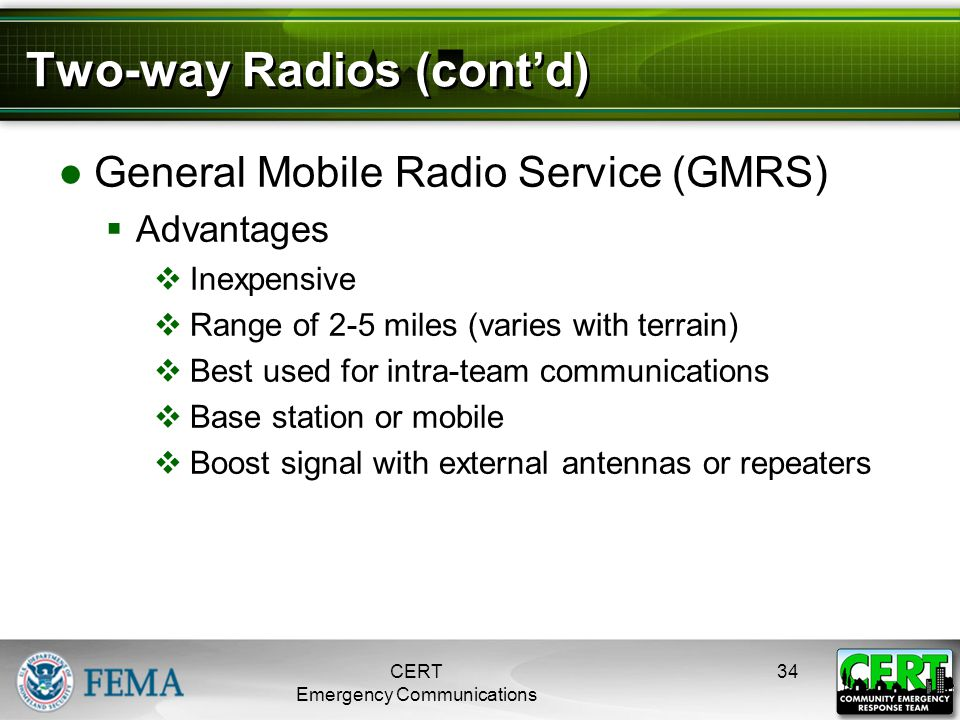 Two-way Radios (cont'd) ●General Mobile Radio Service (GMRS)  Advantages  Inexpensive  Range of 2-5 miles (varies with terrain)  Best used for int
