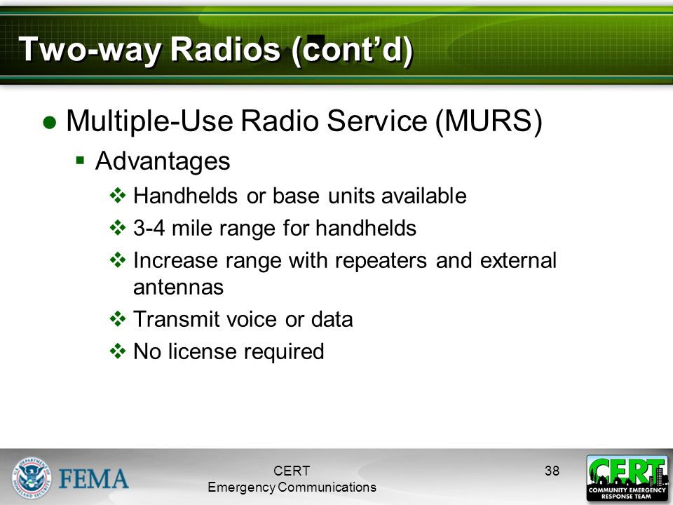 Two-way Radios (cont'd) ●Multiple-Use Radio Service (MURS)  Advantages  Handhelds or base units available  3-4 mile range for handhelds  Increase