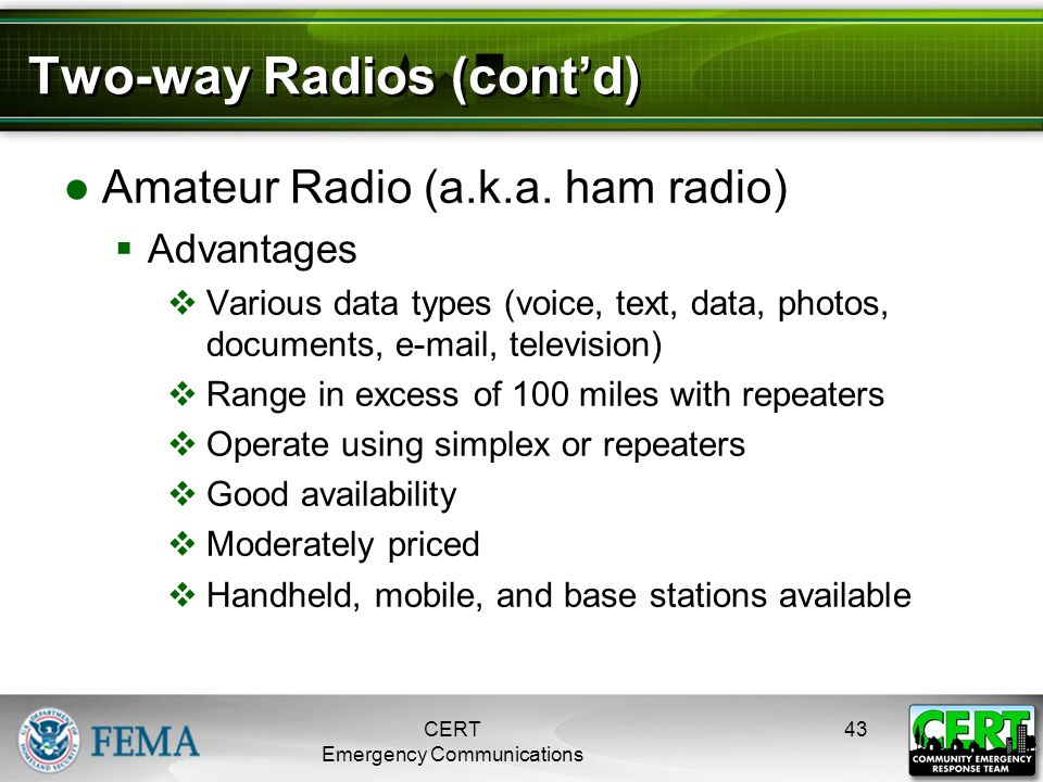 Two-way Radios (cont'd) ●Amateur Radio (a.k.a. ham radio)  Advantages  Various data types (voice, text, data, photos, documents, e-mail, television)