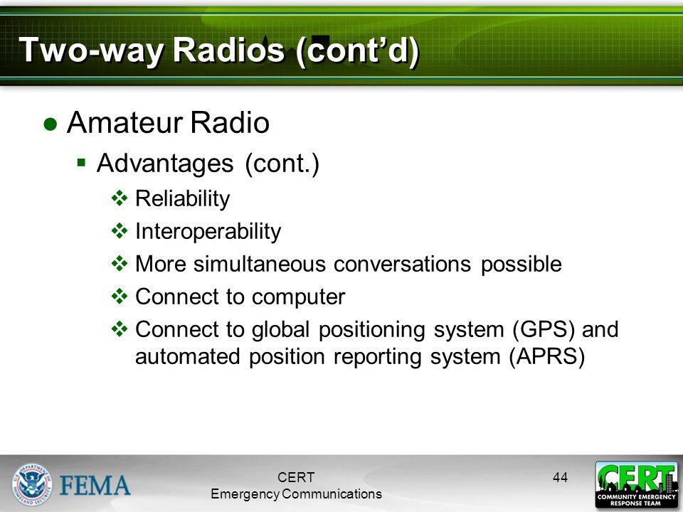Two-way Radios (cont'd) ●Amateur Radio  Advantages (cont.)  Reliability  Interoperability  More simultaneous conversations possible  Connect to c