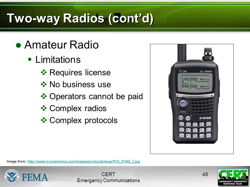 Two-way Radios (cont'd) ●Amateur Radio  Limitations  Requires license  No business use  Operators cannot be paid  Complex radios  Complex protoc