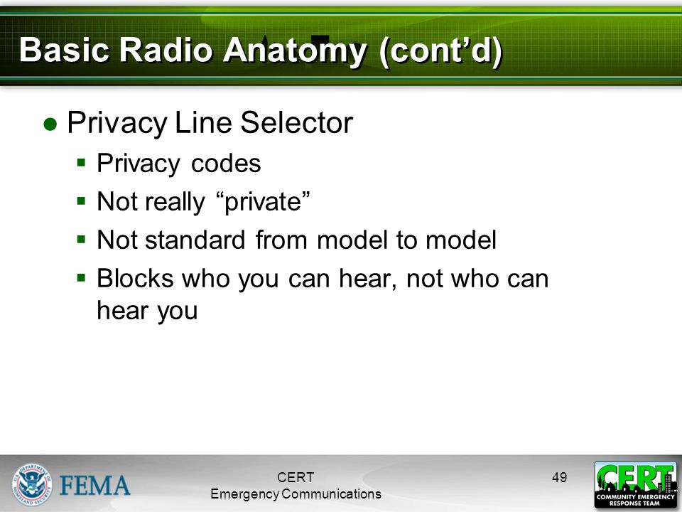 "Basic Radio Anatomy (cont'd) ●Privacy Line Selector  Privacy codes  Not really ""private""  Not standard from model to model  Blocks who you can hea"