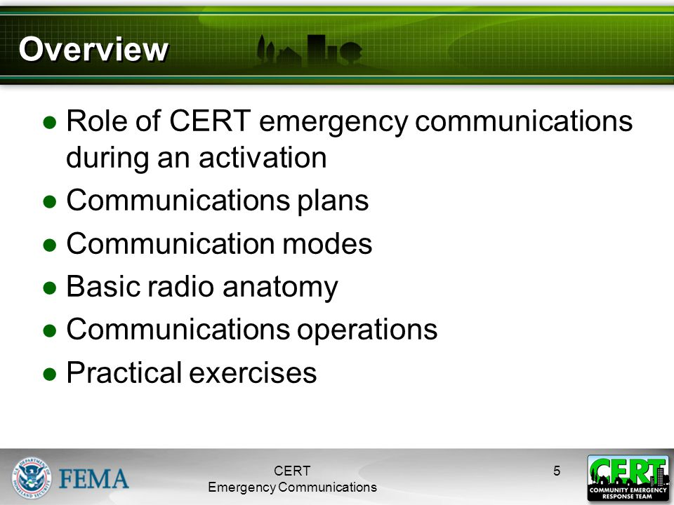 Overview ●Role of CERT emergency communications during an activation ●Communications plans ●Communication modes ●Basic radio anatomy ●Communications o