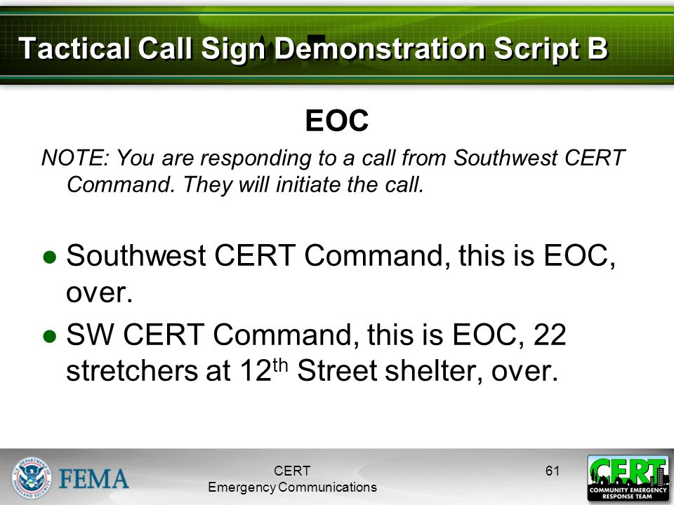 Tactical Call Sign Demonstration Script B EOC NOTE: You are responding to a call from Southwest CERT Command. They will initiate the call. ●Southwest