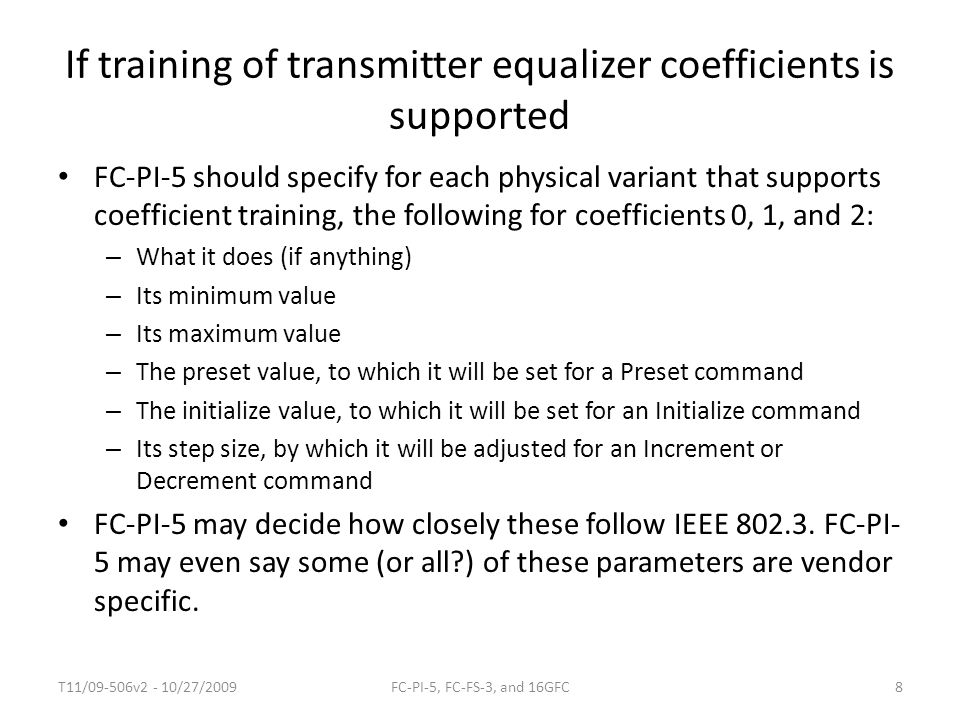 If training of transmitter equalizer coefficients is supported FC-PI-5 should specify for each physical variant that supports coefficient training, th