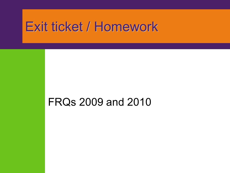 Exit ticket / Homework Exit ticket / Homework FRQs 2009 and 2010
