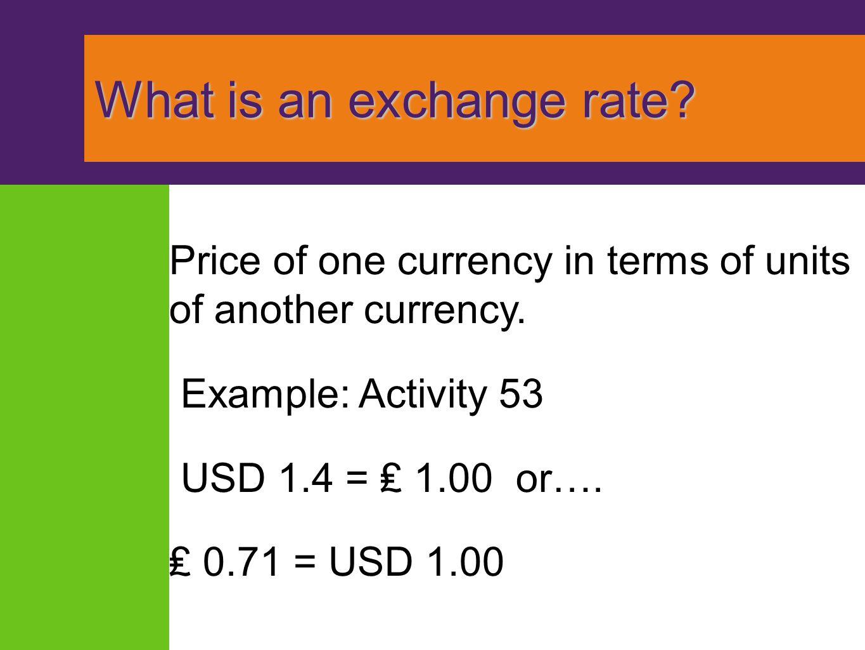 What is an exchange rate. What is an exchange rate.