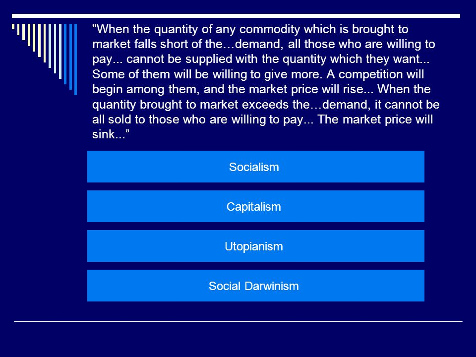  The natural price, or the price of free competition, on the contrary, is the lowest which can be taken, not upon every occasion, indeed, but for any considerable time together. – Adam Smith  Big idea: Invisible hand of the market will regulate prices.