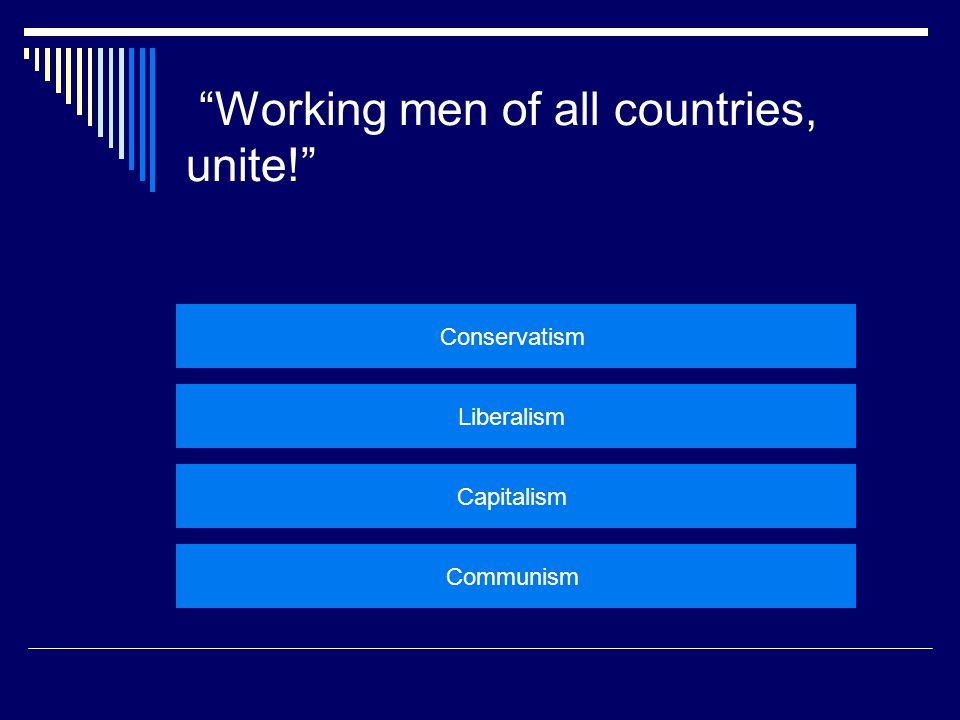  Working men of all countries, unite! – Karl Marx Big idea: The working people do all the work and should unite to overthrow the industrialist who take advantage of them.
