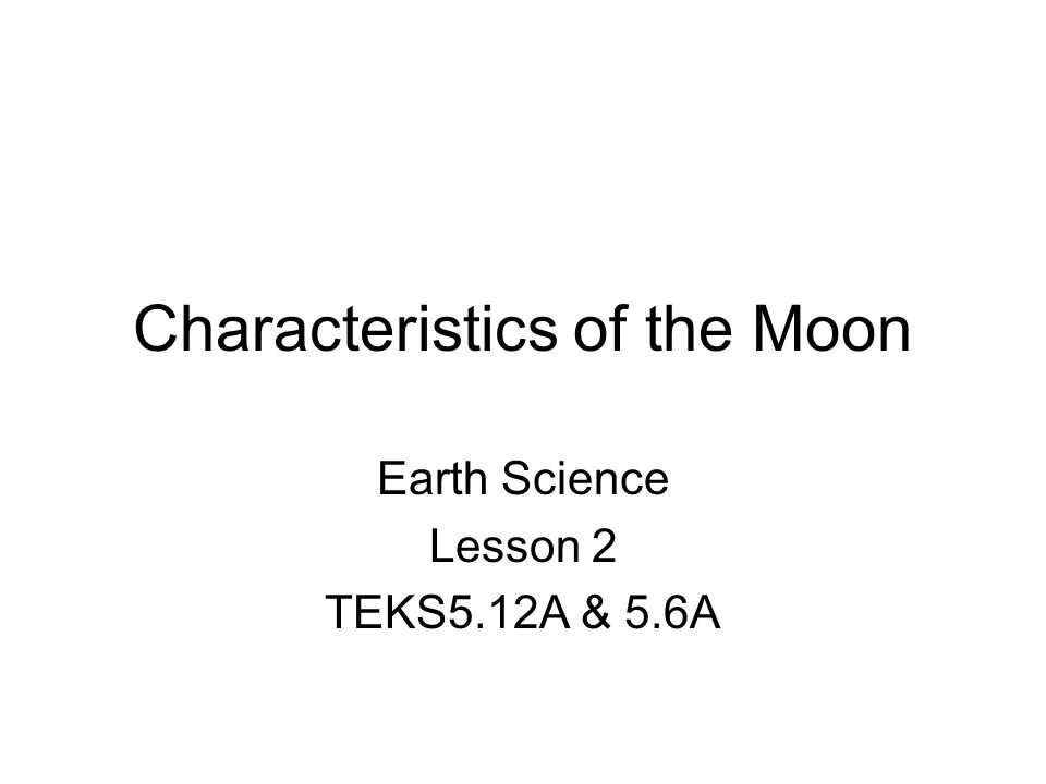 Characteristics of the Moon Earth Science Lesson 2 TEKS5.12A & 5.6A