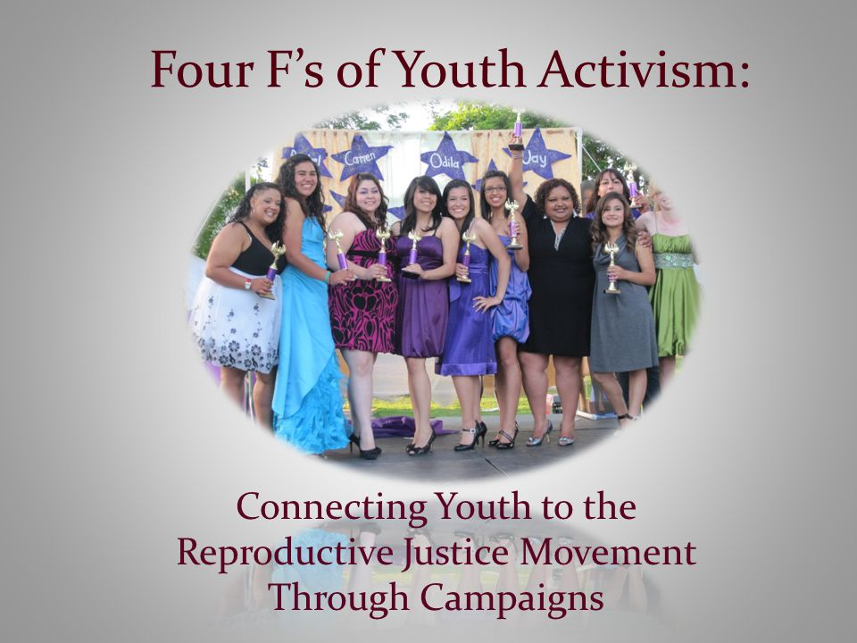 Four F's of Youth Activism: Connecting Youth to the Reproductive Justice Movement Through Campaigns