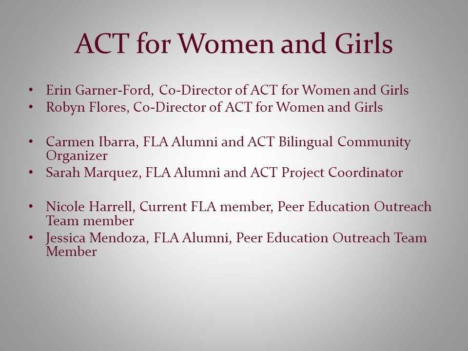 ACT for Women and Girls Our mission is to engage women of all ages in leadership opportunities that will promote social justice and personal change.