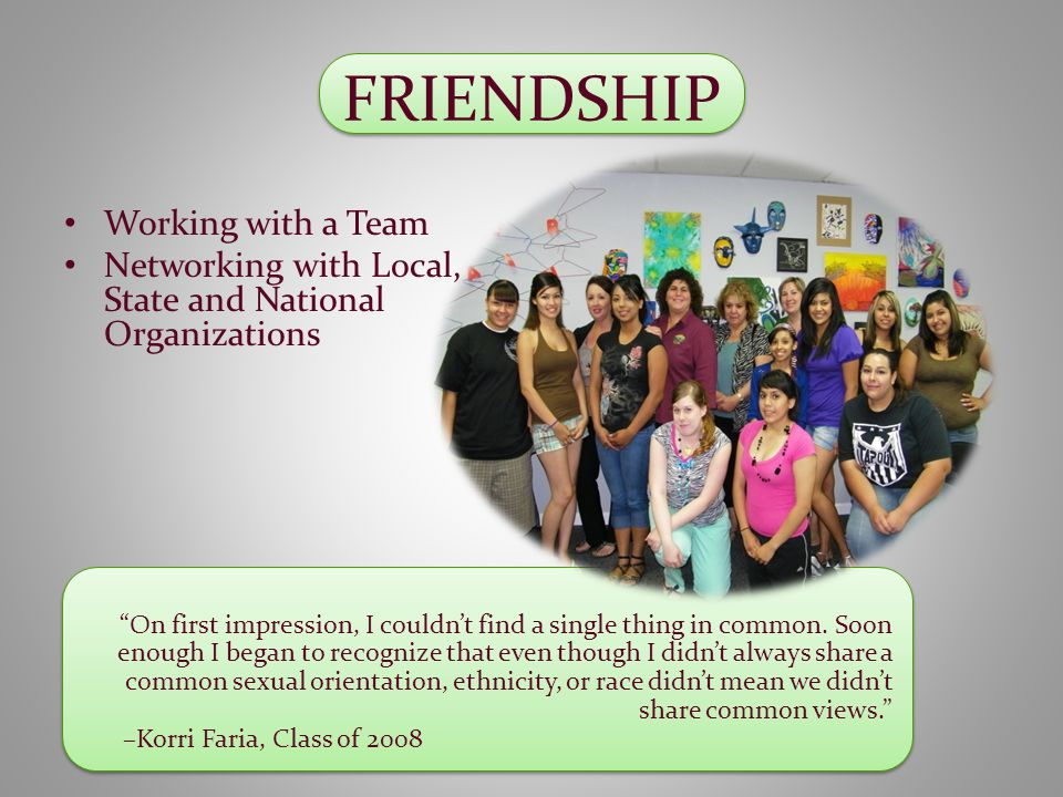FRIENDSHIP Working with a Team Networking with Local, State and National Organizations On first impression, I couldn't find a single thing in common.
