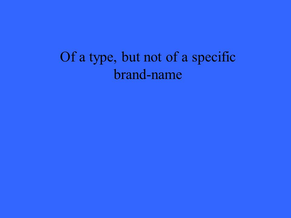 Of a type, but not of a specific brand-name