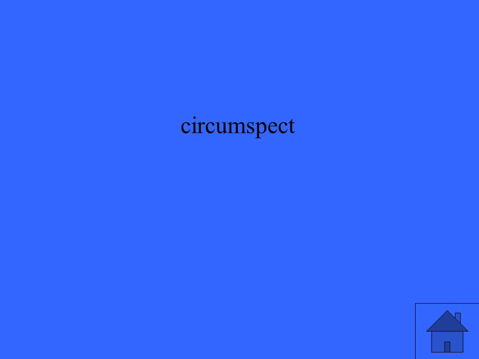 circumspect