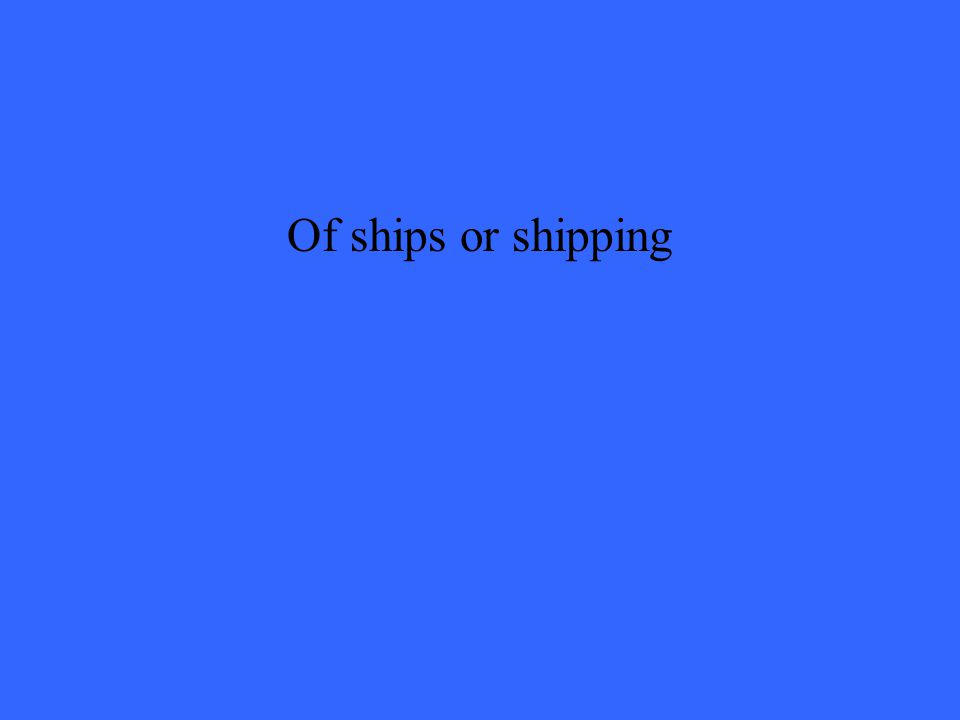 Of ships or shipping