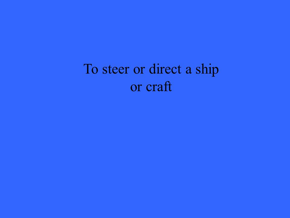 To steer or direct a ship or craft