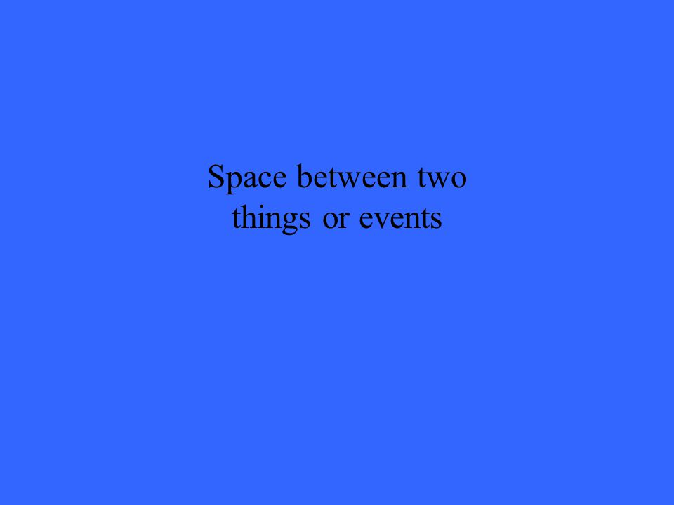 Space between two things or events