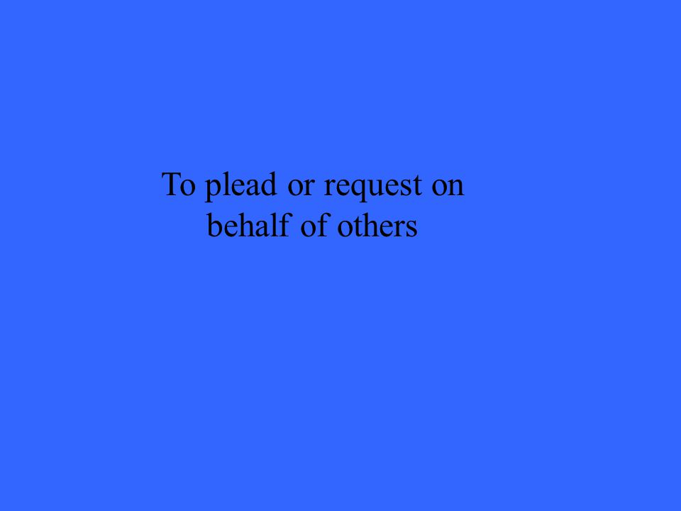 To plead or request on behalf of others