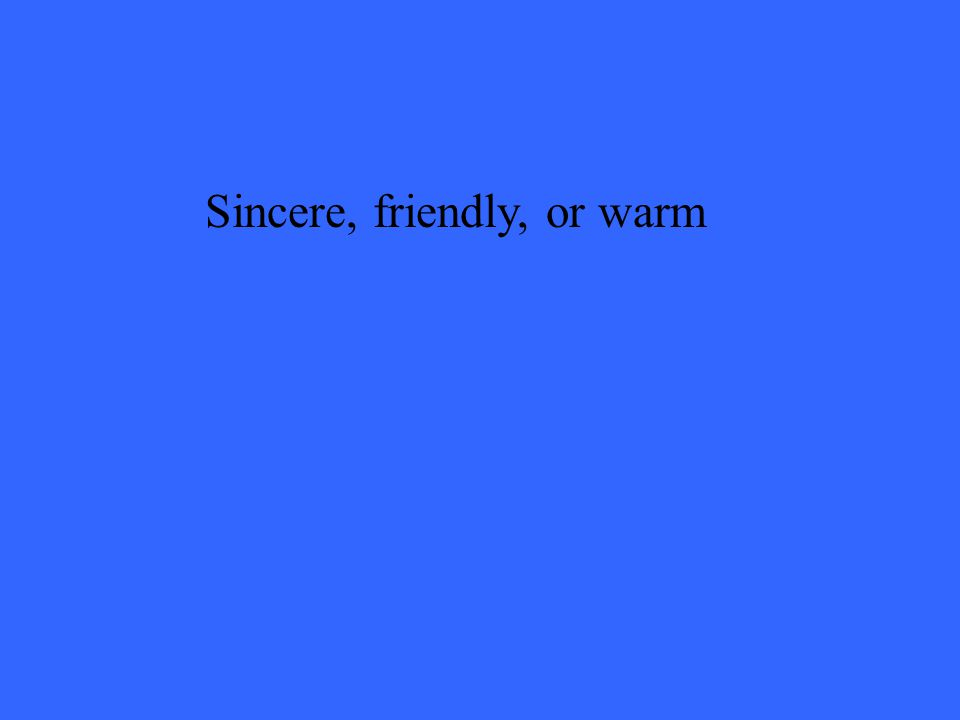 Sincere, friendly, or warm