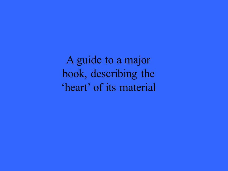 A guide to a major book, describing the 'heart' of its material