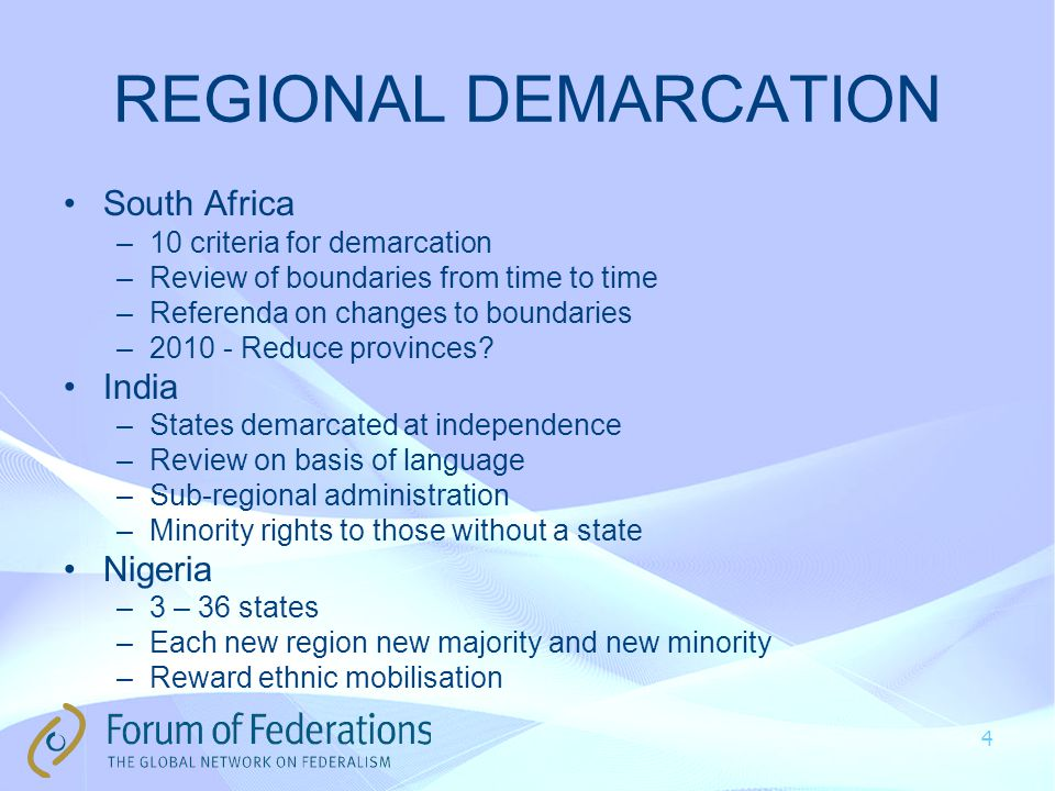 REGIONAL DEMARCATION South Africa –10 criteria for demarcation –Review of boundaries from time to time –Referenda on changes to boundaries –2010 - Reduce provinces.