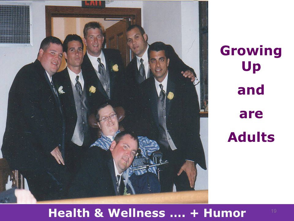 Growing Up and are Adults Health & Wellness …. + Humor 19