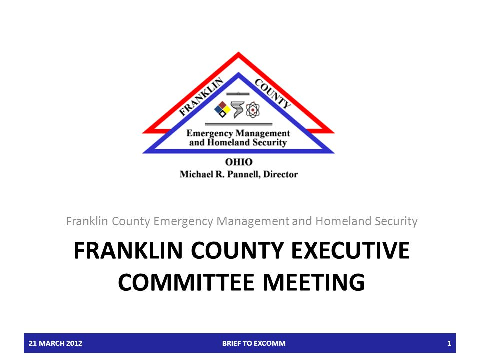 FRANKLIN COUNTY EXECUTIVE COMMITTEE MEETING Franklin County Emergency Management and Homeland Security 21 MARCH 2012BRIEF TO EXCOMM1