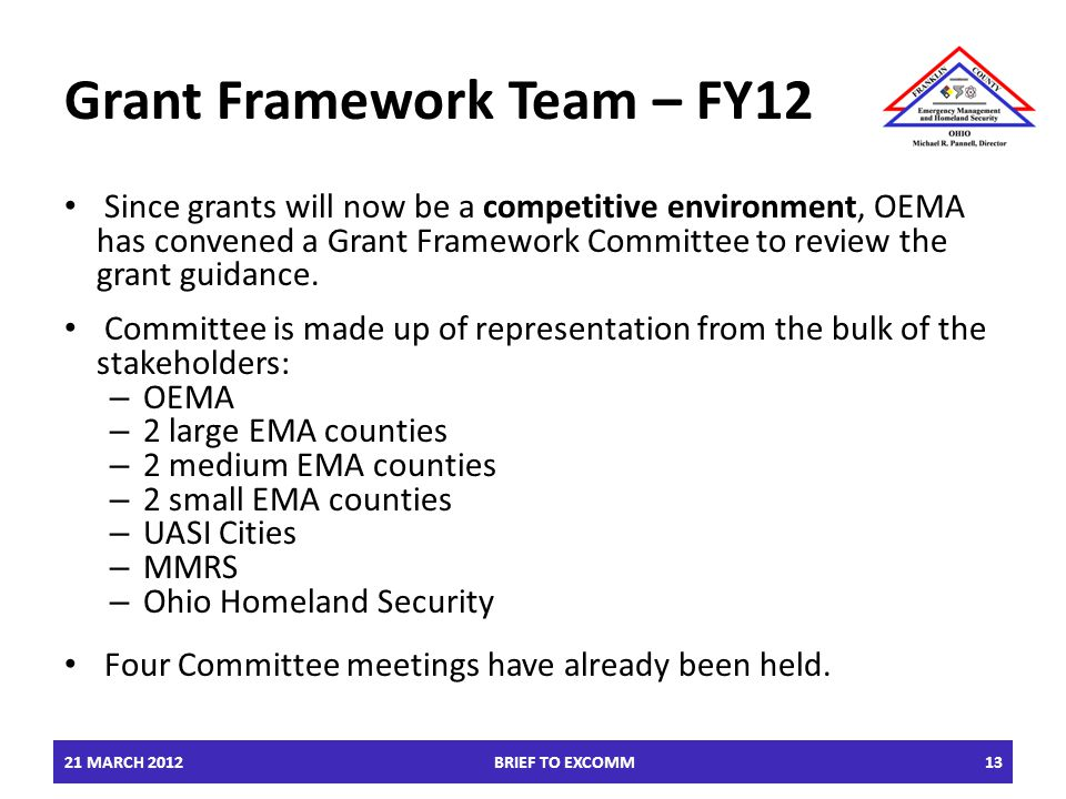 Grant Framework Team – FY12 Since grants will now be a competitive environment, OEMA has convened a Grant Framework Committee to review the grant guidance.