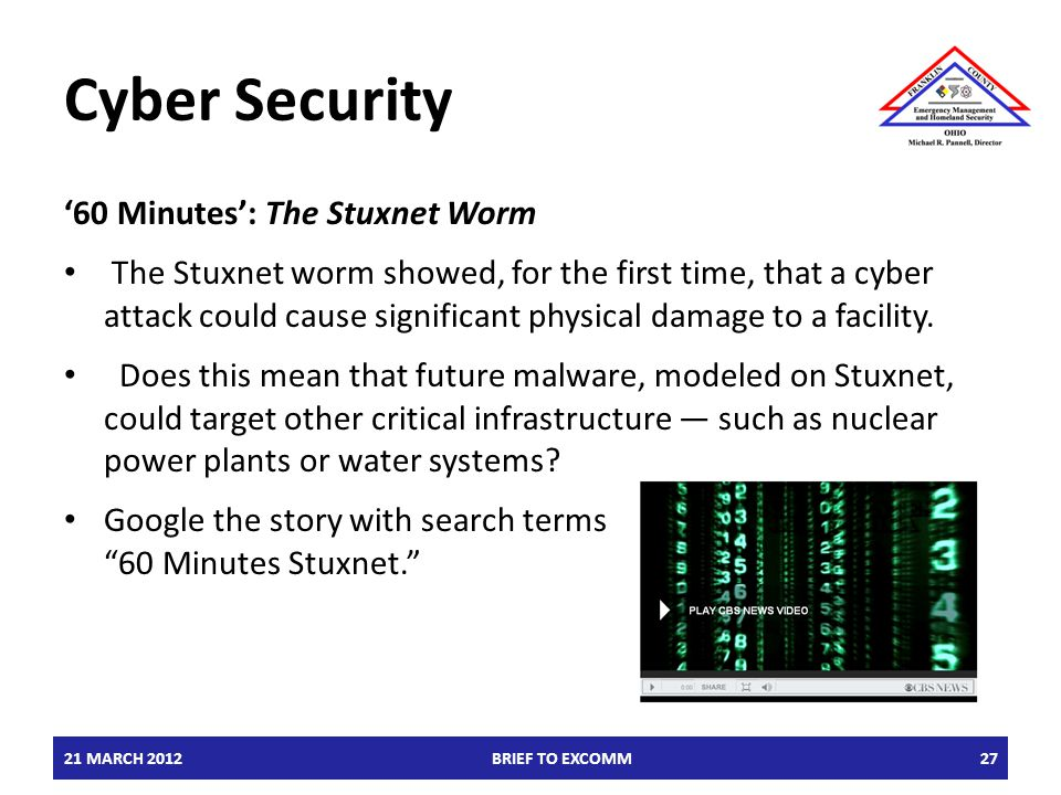 Cyber Security '60 Minutes': The Stuxnet Worm The Stuxnet worm showed, for the first time, that a cyber attack could cause significant physical damage to a facility.