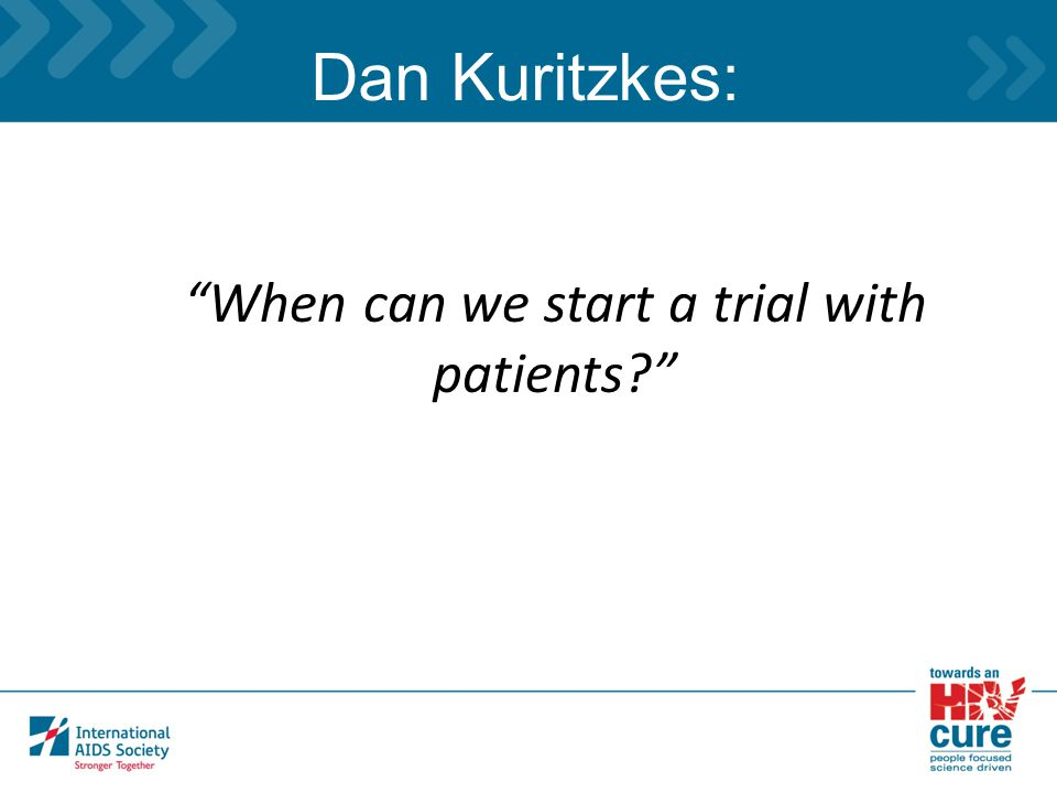 "Washington D.C., USA, 22-27 July 2012www.aids2012.org Dan Kuritzkes: ""When can we start a trial with patients?"""