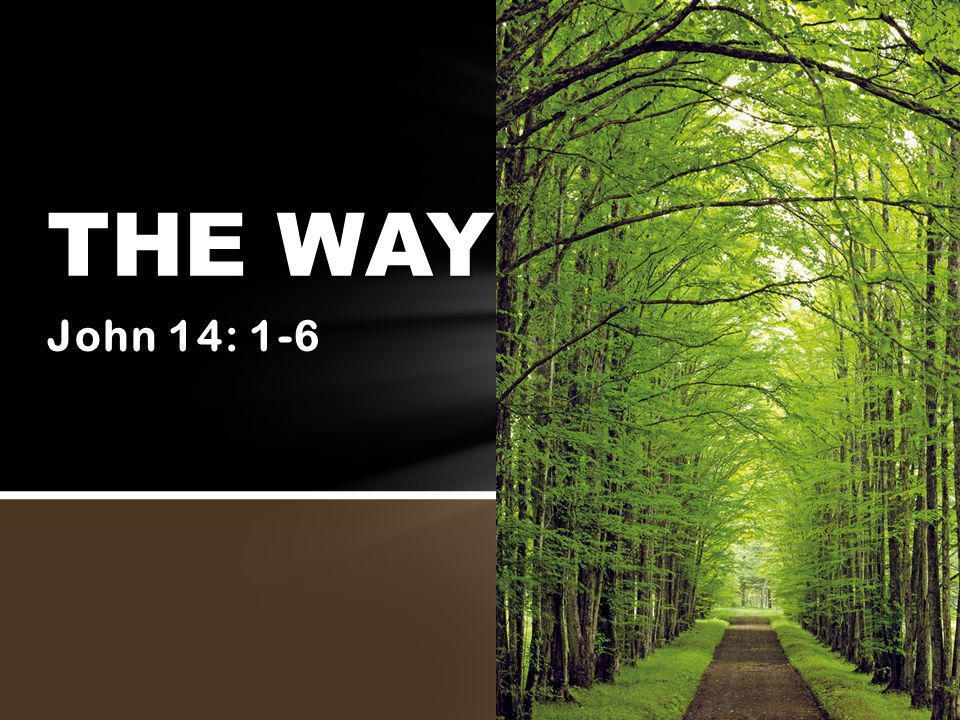 John 14: 1-6 THE WAY