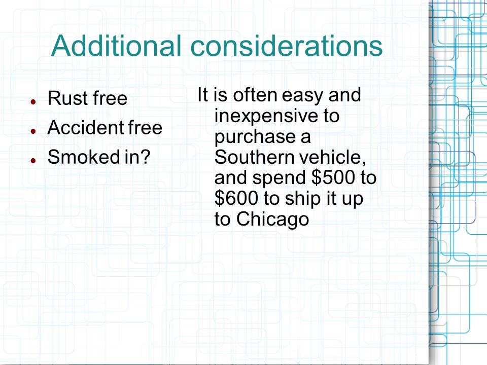 Additional considerations Rust free Accident free Smoked in.