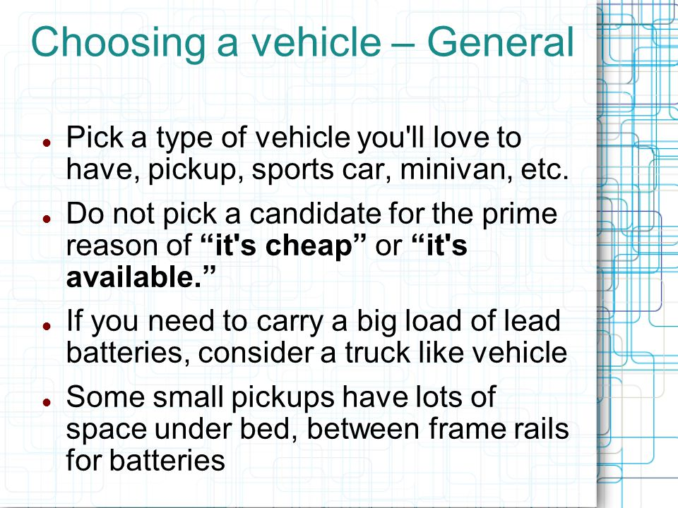 Choosing a vehicle - General After you pick a type of vehicle, do your homework and find which one is comfortable to you.