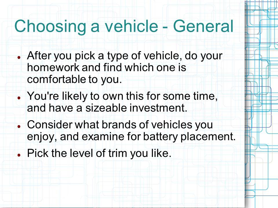 Choosing a vehicle - Considerations Economical cars and trucks will make longer range EV s Cars and trucks that are NOT economical will make short range EV s Consider aerodynamics if you use speeds higher than 35 MPH.