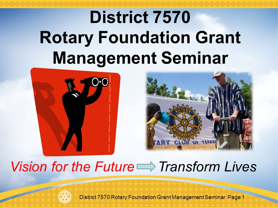District 7570 Rotary Foundation Grant Management Seminar Page 2 Agenda Overview of Future Vision Plan Management of a Foundation Grant Stewardship & sustainability requirements Club Qualification Implementing the club Memorandum of Understanding Grant Projects