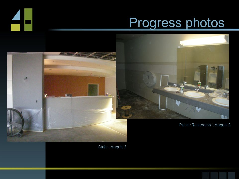 Progress photos Cafe – August 3 Public Restrooms – August 3