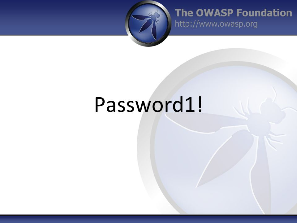 The OWASP Foundation http://www.owasp.org Password1!